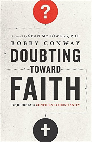 Bobby Conway Doubting Toward Faith The Journey To Confident Christianity
