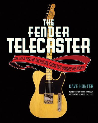 Dave Hunter The Fender Telecaster The Life And Times Of The Electric Guitar That Ch