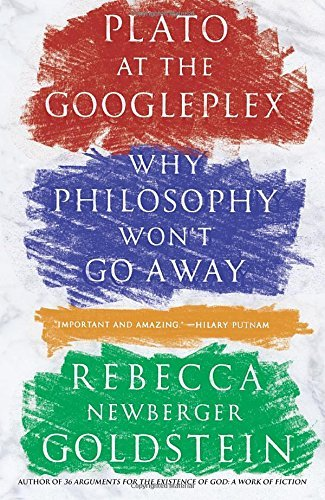 Rebecca Goldstein Plato At The Googleplex Why Philosophy Won't Go Away