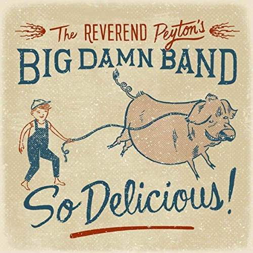 Reverend Peyton's Big Damn Band So Delicious