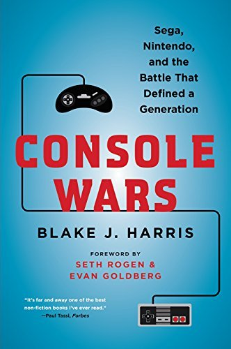Blake J. Harris Console Wars Sega Nintendo And The Battle That Defined A Gen
