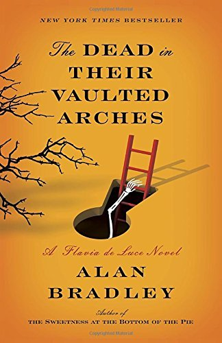 Alan Bradley The Dead In Their Vaulted Arches A Flavia De Luce Novel