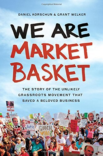 Daniel Korschun We Are Market Basket The Story Of The Unlikely Grassroots Movement Tha