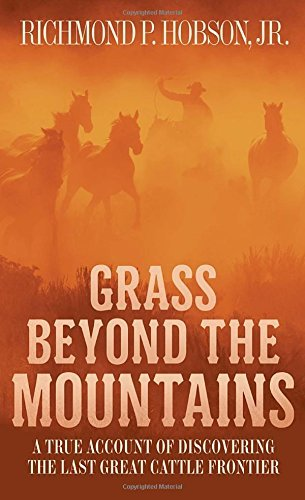 Richmond P. Hobson Grass Beyond The Mountains Discovering The Last Great Cattle Frontier