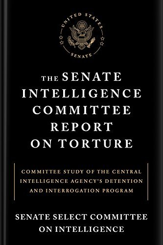 Senate Select Committee On Intelligence The Senate Intelligence Committee Report On Tortur Committee Study Of The Central Intelligence Agenc