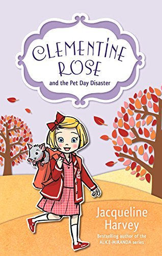 Jacqueline Harvey Clementine Rose And The Pet Day Disaster