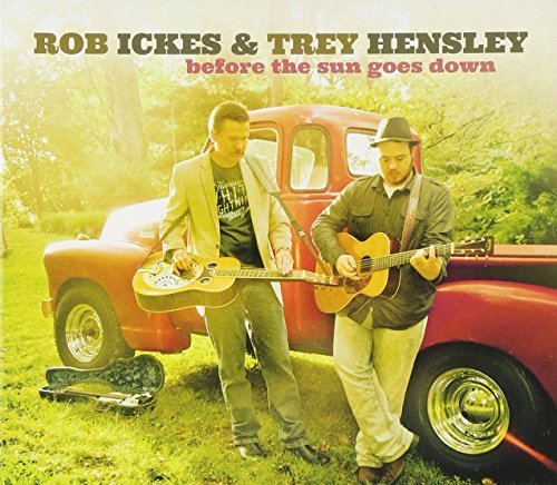 Ickes Rob Hensley Trey Before The Sun Goes Down
