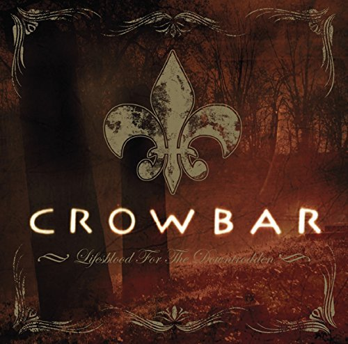 Crowbar Lifesblood For The Downtrodden