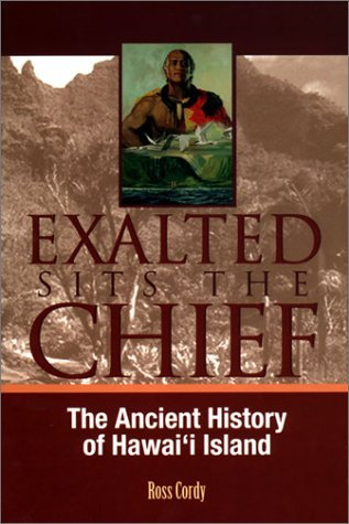 Ross H. Cordy Exalted Sits The Chief The Ancient History Of Hawai'i Island