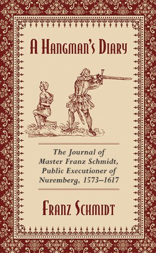 Franz Schmidt A Hangman's Diary The Journal Of Master Franz Schmidt Public Execu