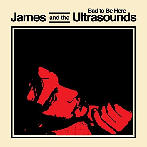 James & Ultrasounds Bad To Be Here