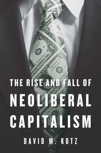 David M. Kotz The Rise And Fall Of Neoliberal Capitalism