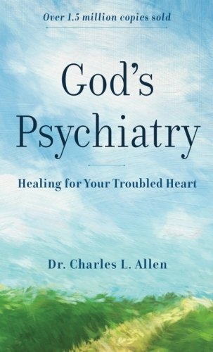 Charles L. Allen God's Psychiatry Healing For Your Troubled Heart