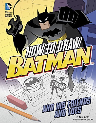 Erik Doescher How To Draw Batman And His Friends And Foes