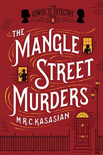 M. R. C. Kasasian The Mangle Street Murders The Gower Street Detective Book 1