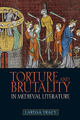 Larissa Tracy Torture And Brutality In Medieval Literature Negotiations Of National Identity