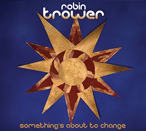 Robin Trower Something's About To Change Something's About To Change