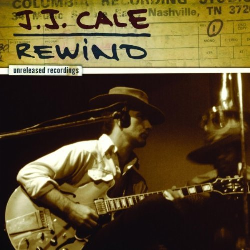 J.J. Cale J.J. Cale Rewind The Unreleas J.J. Cale Rewind The Unreleased Recordings