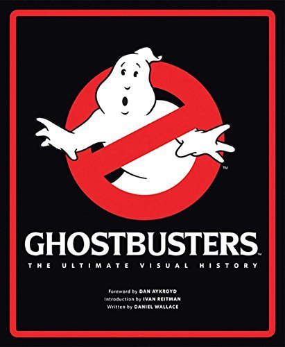Daniel Wallace Ghostbusters The Ultimate Visual History