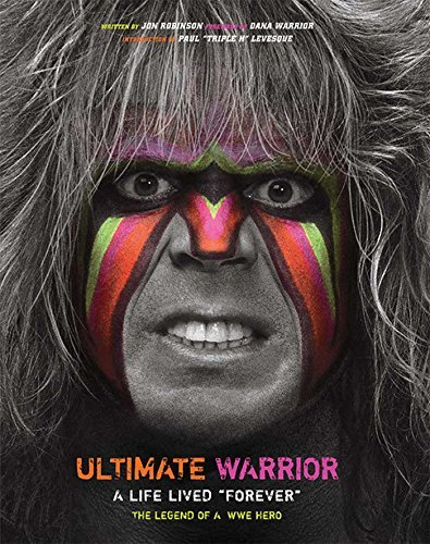 "Jon Robinson Ultimate Warrior A Life Lived Forever A Life Lived ""forever"