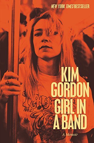 Kim Gordon Girl In A Band A Memoir