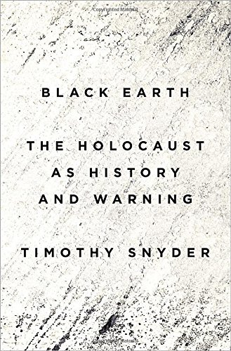 Timothy Snyder Black Earth The Holocaust As History And Warning