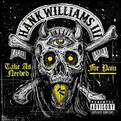 Hank Williams Iii Take As Needed For Pain Explicit Version Take As Needed For Pain
