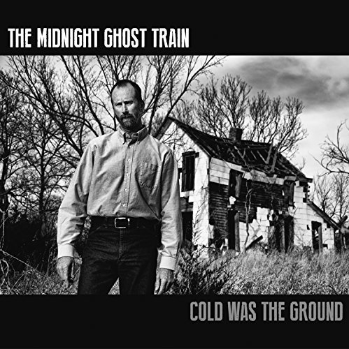 Midnight Ghost Train Cold Was The Ground