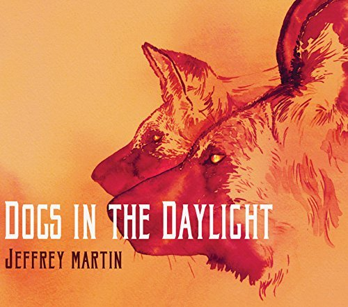 Jeffrey Martin Dogs In The Daylight