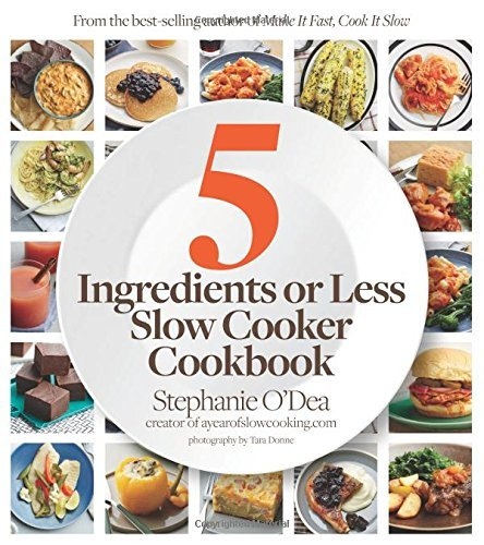 Stephanie O'dea Five Ingredients Or Less Slow Cooker Cookbook