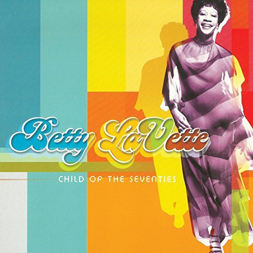 Betty Lavette Child Of The Seventies