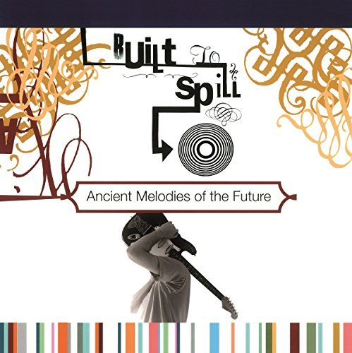 Built To Spill Ancient Melodies Of The Future Import Eu