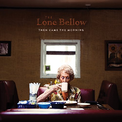 Lone Bellow Then Came The Morning