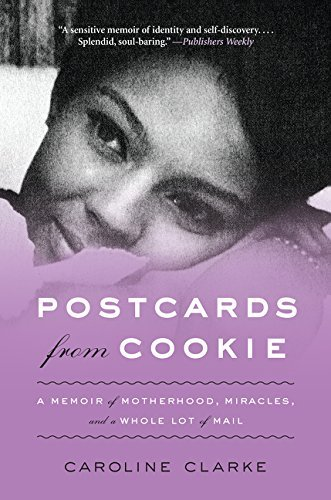 Caroline Clarke Postcards From Cookie A Memoir Of Motherhood Miracles And A Whole Lot