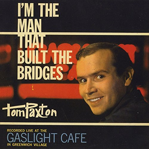 Tom Paxton I'm The Man That Built The Bri I'm The Man That Built The Bri
