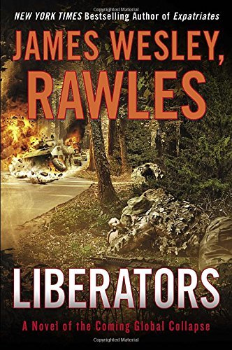 James Wesley Rawles Liberators A Novel Of The Coming Global Collapse