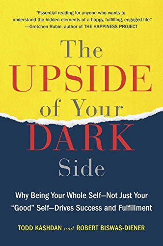 "Todd Kashdan The Upside Of Your Dark Side Why Being Your Whole Self Not Just Your ""good"" S"