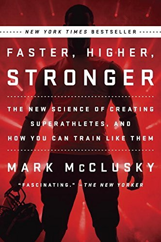 Mark Mcclusky Faster Higher Stronger The New Science Of Creating Superathletes And Ho