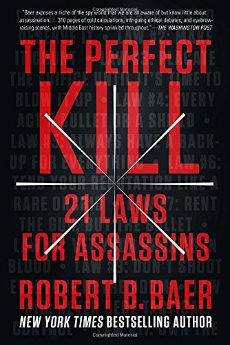 Robert B. Baer The Perfect Kill 21 Laws For Assassins