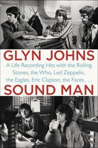 Glyn Johns Sound Man A Life Recording Hits With The Rolling Stones Th