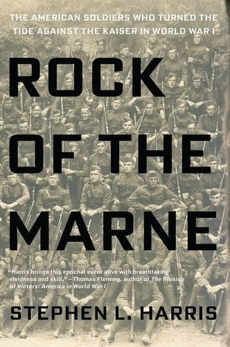 Stephen L. Harris Rock Of The Marne The American Soldiers Who Turned The Tide Against