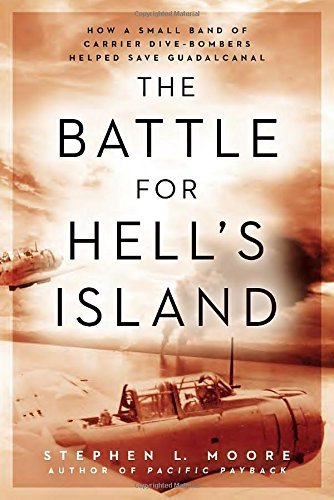 Stephen L. Moore The Battle For Hell's Island How A Small Band Of Carrier Dive Bombers Helped S