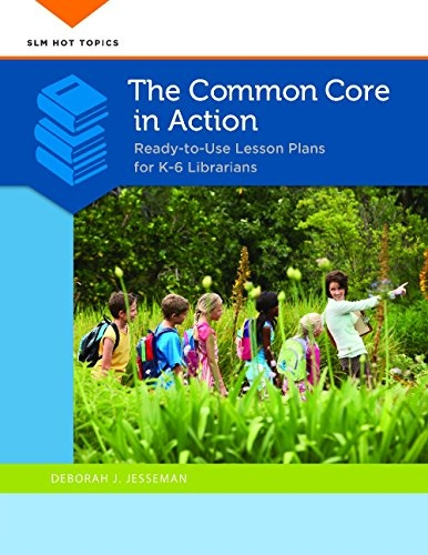 Deborah Jesseman The Common Core In Action Ready To Use Lesson Plans For K 6 Librarians