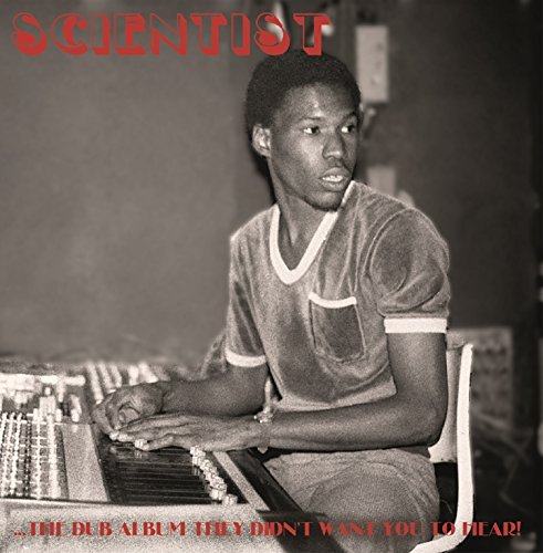 Scientist Dub Album They Didn't Want You To Hear