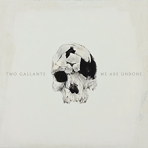 Two Gallants We Are Undone