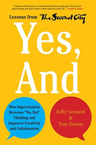"Kelly Leonard Yes And How Improvisation Reverses ""no But"" Thinking And"