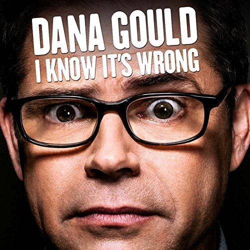 Dana Gould I Know It's Wrong Explicit