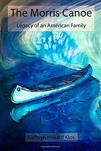 Kathryn Hilliard Klos The Morris Canoe Legacy Of An American Family