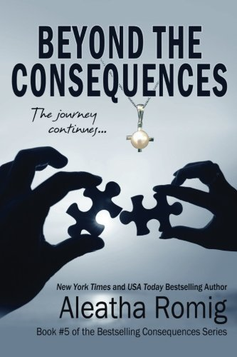 Aleatha Romig Beyond The Consequences Book 5 Of The Consequences Series