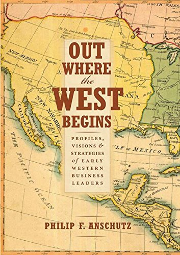 Philip F. Anschutz Out Where The West Begins Profiles Visions And Strategies Of Early Wester